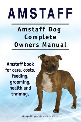 Amstaff. Amstaff Dog Complete Owners Manual. Amstaff book for care, costs, feeding, grooming, health and training.