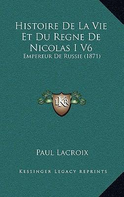 Histoire de La Vie Et Du Regne de Nicolas I V6
