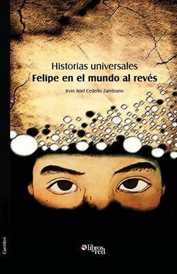 Historias Universales. Felipe En El Mundo Al Reves