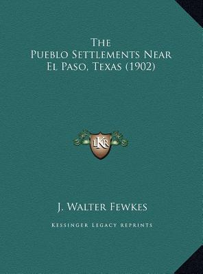 The Pueblo Settlements Near El Paso, Texas (1902)