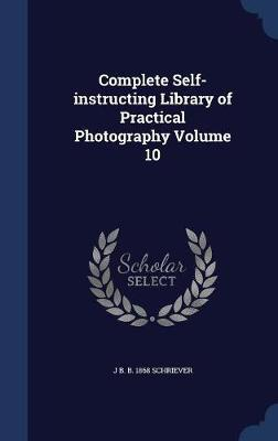 Complete Self-Instructing Library of Practical Photography; Volume 10