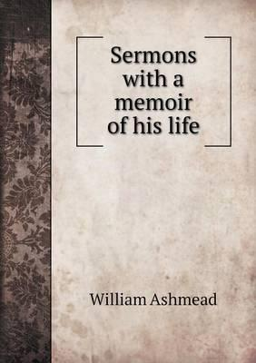 Sermons with a Memoir of His Life