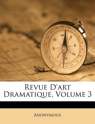 Revue D'Art Dramatique, Volume 3