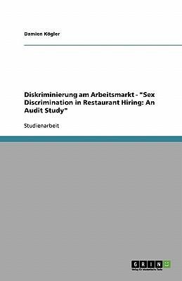 "Diskriminierung am Arbeitsmarkt - ""Sex Discrimination in Restaurant Hiring"