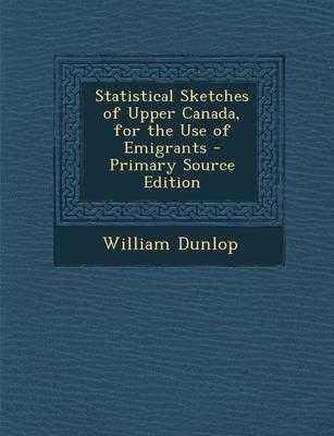 Statistical Sketches of Upper Canada, for the Use of Emigrants