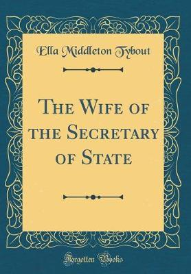 The Wife of the Secretary of State (Classic Reprint)