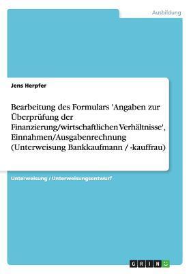 Bearbeitung des Formulars 'Angaben zur Überprüfung der Finanzierung/wirtschaftlichen Verhältnisse', Einnahmen/Ausgabenrechnung (Unterweisung Bankkaufmann / -kauffrau)