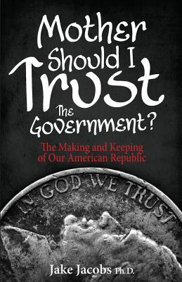 Mother, Should I Trust the Government?