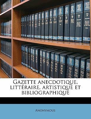 Gazette Anecdotique, Litt Raire, Artistique Et Bibliographique