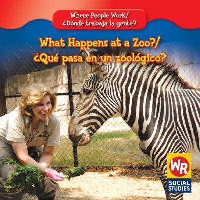 What Happens at a Zoo?/Que Pasa En Un Zoologico?