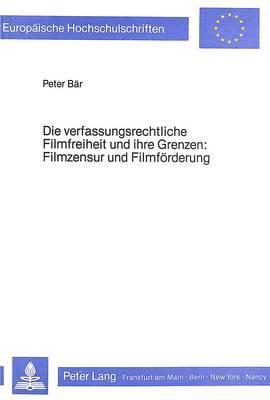 Die verfassungsrechtliche Filmfreiheit und ihre Grenzen- Filmzensur und Filmförderung