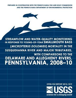 Streamflow And Water-Quality Monitoring In Response To Young-Of-Year Smallmouth Bass Micropterus Dolomieu Mortality In The Susquehanna River And Major ... And Allegheny Rivers, Pennsylvania, 2008-10