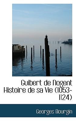 Guibert de Nogent Histoire de Sa Vie (1053-1124)