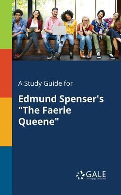 "A Study Guide for Edmund Spenser's ""The Faerie Queene"""