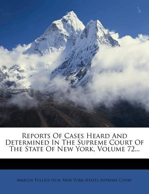 Reports of Cases Heard and Determined in the Supreme Court of the State of New York, Volume 72.
