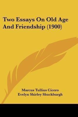 Two Essays on Old Age and Friendship (1900)