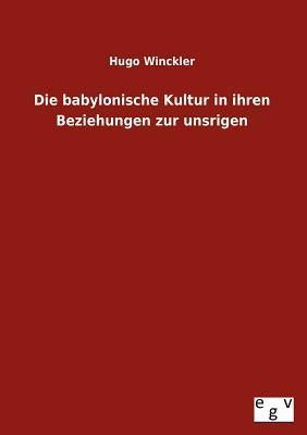 Die babylonische Kultur in ihren Beziehungen zur unsrigen