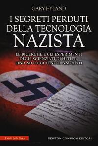 I segreti perduti della tecnologia nazista. Le ricerche e gli esperimenti degli scienziati di Hitler, fino a oggi tenuti nascosti