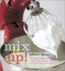 Mix It Up! Great Recipes to Make the Most of Your Stand Mixer