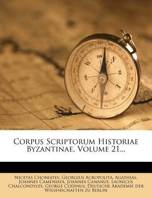 Corpus Scriptorum Historiae Byzantinae, Volume 21.