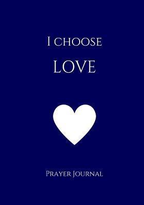 I Choose Love Prayer Journal
