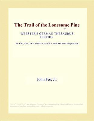 The Trail of the Lonesome Pine (Webster's German Thesaurus Edition)