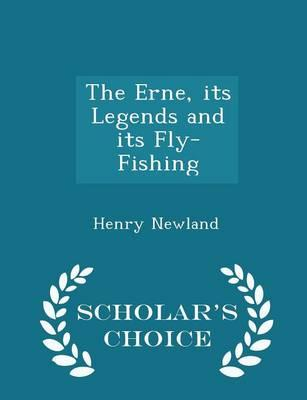 The Erne, Its Legends and Its Fly-Fishing - Scholar's Choice Edition