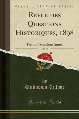 Revue des Questions Historiques, 1898, Vol. 64