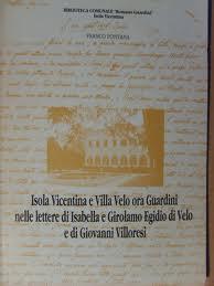 Isola Vicentina e Villa Velo ora Guardini nelle lettere di Isabella e Girolamo Egidio di Velo e di Giovanni Villoresi