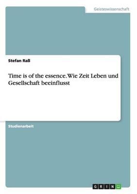 Time is of the essence. Wie Zeit Leben und Gesellschaft beeinflusst