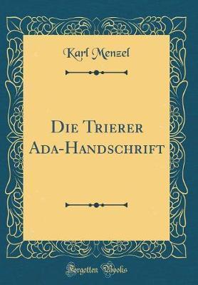 Die Trierer Ada-Handschrift (Classic Reprint)