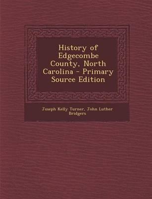 History of Edgecombe County, North Carolina - Primary Source Edition
