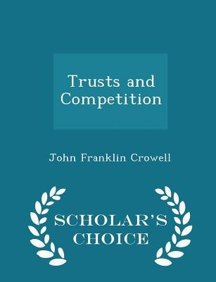 Trusts and Competition - Scholar's Choice Edition