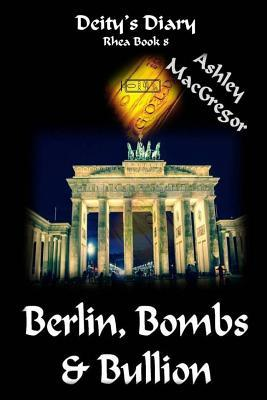 Berlin, Bombs & Bullion