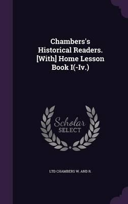 Chambers's Historical Readers. [With] Home Lesson Book I(-IV.)