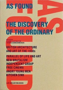 As Found. The Discovery of the Ordinary. British Architecture and Art of the 1950s.