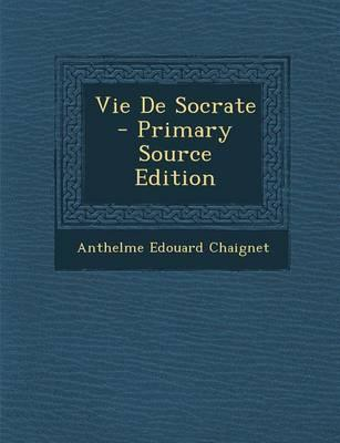 Vie de Socrate - Primary Source Edition