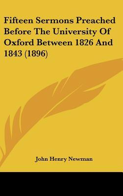 Fifteen Sermons Preached Before the University of Oxford Between 1826 and 1843 (1896)
