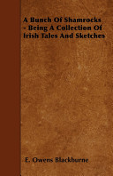 A Bunch of Shamrocks - Being a Collection of Irish Tales and Sketches