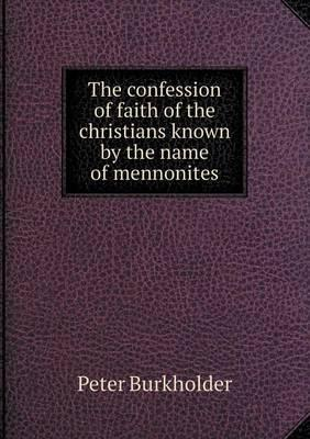 The Confession of Faith of the Christians Known by the Name of Mennonites