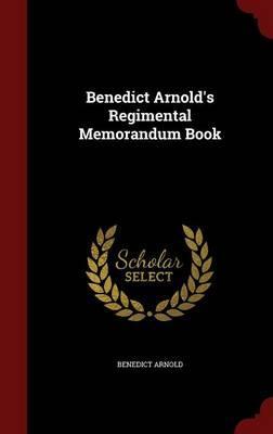 Benedict Arnold's Regimental Memorandum Book