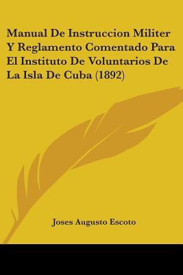 Manual De Instruccion Militer Y Reglamento Comentado Para El Instituto De Voluntarios De La Isla De Cuba