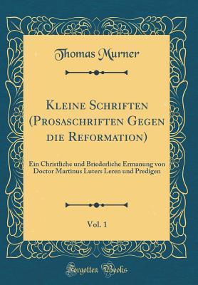 Kleine Schriften (Prosaschriften Gegen die Reformation), Vol. 1
