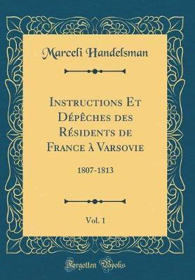 Instructions Et Dépêches des Résidents de France à Varsovie, Vol. 1