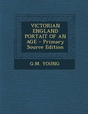 Victorian England Portait of an Age - Primary Source Edition