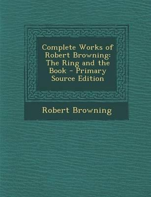 Complete Works of Robert Browning
