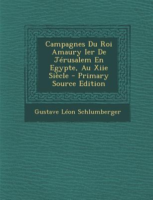 Campagnes Du Roi Amaury Ier de Jerusalem En Egypte, Au Xiie Siecle