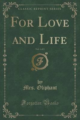 For Love and Life, Vol. 1 of 2 (Classic Reprint)