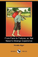 From Farm to Fortune; Or, Nat Nason's Strange Experience (Dodo Press)