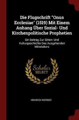 Die Flugschrift Onus Ecclesiae (1519) Mit Einem Anhang Uber Sozial- Und Kirchenpolitische Prophetien
